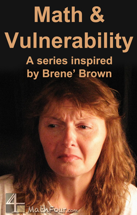 Based on Brene Brown's definition of vulnerability (and her work in the area), www.MathFour.com examines how doing math is vulnerable. (First in a series.)
