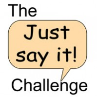 The 'Just Say It' Challenge