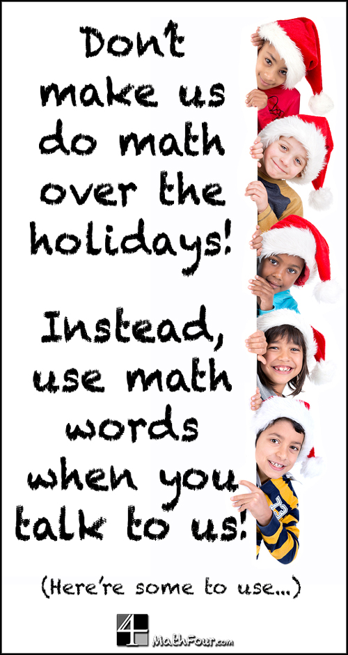 Do you want your child to stay learning during the holidays? Instead of making them do homework, use math words in your conversations!