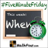 When – A Weird Adverb for Math {Five Minute Friday}