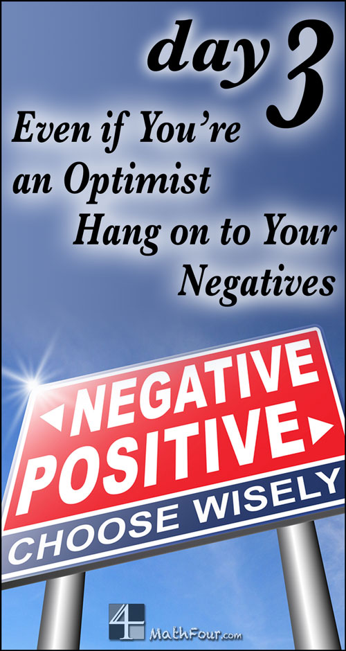 You may be an optimist. You may always see the positive side of things. But in math, you gotta hang on to your negatives.